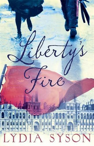 Liberty's Fire by Lydia Syson (2015-05-07)