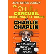 ON A VOLE LE CERCUEIL contenant le corps DE CHARLIE CHAPLIN !: ...et 199 autres anecdotes originales et inédites sur le Cinéma