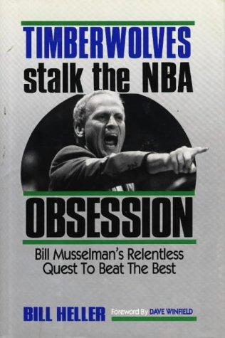 Timberwolves Stalk the National Basketball Association Obsession: Bill Musselman's Relentless Quest to Beat the Best por Bill Heller