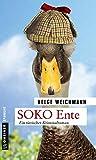 SOKO Ente: Ein tierischer Kriminalroman (Kriminalromane im GMEINER-Verlag)