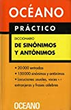 Océano Práctico Diccionario de Sinónimos y antónimos: Extenso repertorio de sinónimos y antónimos, equivalencias e ideas afines (Diccionarios)