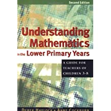 By Derek Haylock Understanding Mathematics in the Lower Primary Years: A Guide for Teachers of Children 3 - 8 (Second 2nd Edition) [Paperback]