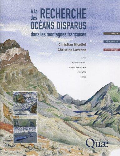 A la recherche des ocans disparus dans les montagnes franaises. Alpes, Massif central, Massif armoricain, Pyrnes, Corse. Terrain - Ptrographie - Godynamique.