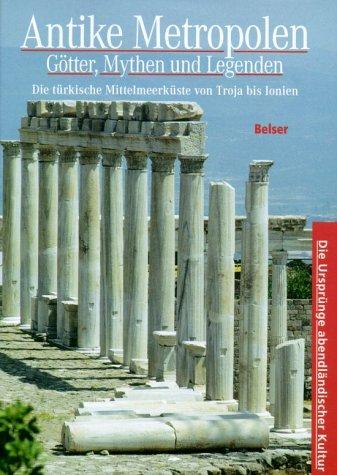 Antike Metropolen - Götter, Mythen und Legenden: Die Türkische Mittelmeerküste von Troas bis Ionien