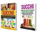 Succhi: Succhi Collezione: Estratti di Frutta e Verdura per le 4 Stagioni e Centrifugati, Estratti e Frullati Freschi di Frutta e Verdura - Dimagrire, Disintossicarsi e Prevenire Con Gusto