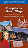Europäische Mozart Wege: Eine Reise von Salzburg nach Aachen bei Amazon kaufen