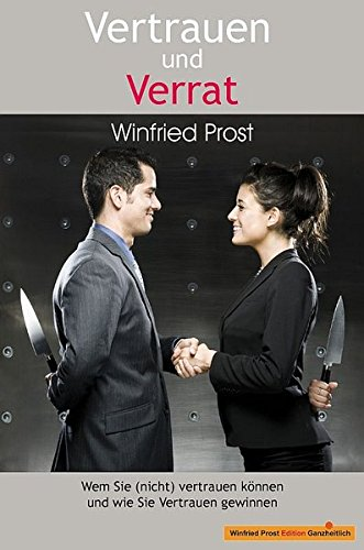 Vertrauen und Verrat: Wem Sie (nicht) vertrauen können und wie Sie Vertrauen gewinnen