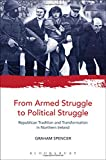 From Armed Struggle to Political Struggle: Republican Tradition and Transformation in Northern Ireland