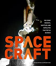 Spacecraft: 100 Iconic Rockets, Shuttles, and Satellites That Put Us in Space