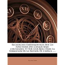 Recherches Expérimentales Sur Les Fonctions Des Canaux Semi-circulaires: Et Sur Leur Role Dans La Formation De La Notion De L'espace ......