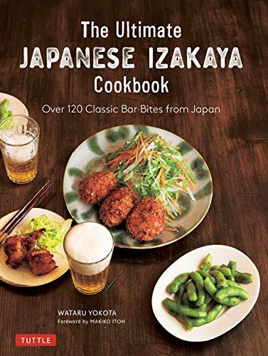 The Ultimate Japanese Izakaya Cookbook: Over 120 Classic Bar Bites from Japan
