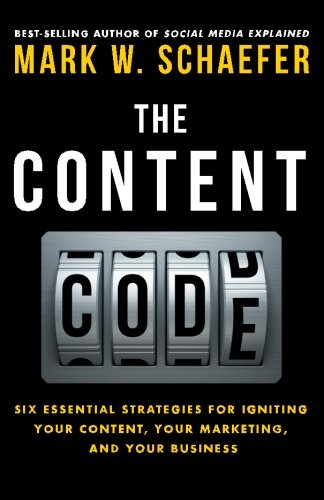 The Content Code: Six essential strategies to ignite your content, your marketing, and your business por Mark W. Schaefer