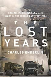The Lost Years: Radical Islam, Intifada, and Wars in the Middle East, 2001-2006 by Charles Enderlin (2007-12-30)