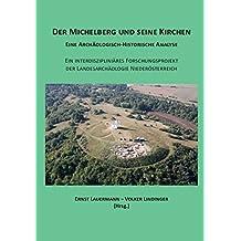 Der Michelberg und seine Kirchen: Eine archäologisch-historische Analyse./ Ein interdiszipliniäres Forschungsprojekt der Landesarchäologie Niederösterreich