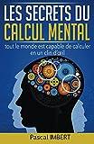 Les secrets du calcul mental: tout le monde est capable de calculer en un clin d'oeil (French Edition)
