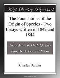 The Foundations of the Origin of Species - Two Essays written in 1842 and 1844