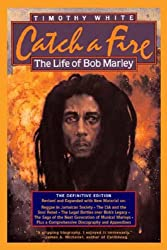 [ CATCH A FIRE: THE LIFE OF BOB MARLEY (REVISED AND ENLARGED) ] Catch a Fire: The Life of Bob Marley (Revised and Enlarged) By White, Timothy ( Author ) May-2006 [ Paperback ]