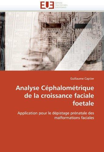 Analyse C????phalom????trique de la croissance faciale foetale: Application pour le d????pistage pr????natale des malformations faciales (French Edition) by Guillaume Captier (2011-01-04)