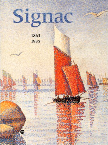 Signac, 1863-1935 : Exposition, Paris, Galeries nationales du Grand Palais, 27 fvrier - 28 mai 2001, Amsterdam, Van Gogh museum, 15 juin  -9 ... museum of art, 9 octobre - 30 dcembre 2001