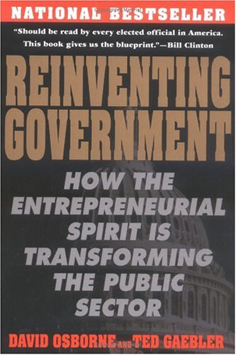 Reinventing Government : How the Entrepreneurial Spirit is Transforming the Public Sector (Plume)