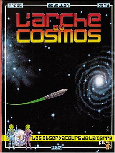 L'arche du cosmos, volume 1 : L'Archéen (Les observateurs de la Terre, la grande aventure des Yalliens)