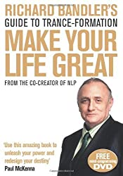 Richard Bandler's Guide to Trance-formation: Make Your Life Great (Book with downloadable content) by Richard Bandler (2010-01-07)
