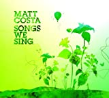 Songtexte von Matt Costa - Songs We Sing