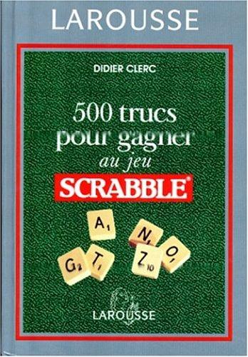 500 TRUCS POUR GAGNER AU JEU SCRABBLE