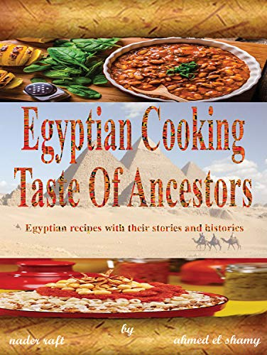Egyptian Cooking Taste Of Ancestors: Egyptian recipes with their