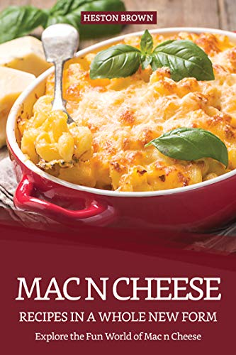 Mac n Cheese Recipes in a Whole New Form: Explore the Fun World of Mac n Cheese