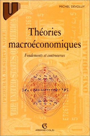 THEORIES MACROECONOMIQUES. : Fondements et controverses, 2ème édition par Michel Dévoluy