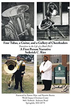 Four Tubas, a Guitar, and a Gallery of Cheerleaders: Transition in the Life of a Black Ph.D. (English Edition) di [Rice, Sederick C. ]