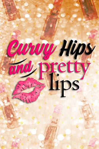 Curvy Hips And Pretty Lips: Blank Lined Notebook Journal Diary Composition Notepad 120 Pages 6x9 Paperback ( Makeup ) Gold Lipstick