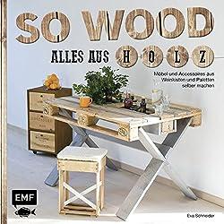 So wood - Alles aus Holz: Möbel und Accessoires aus Weinkisten und Paletten selbermachen
