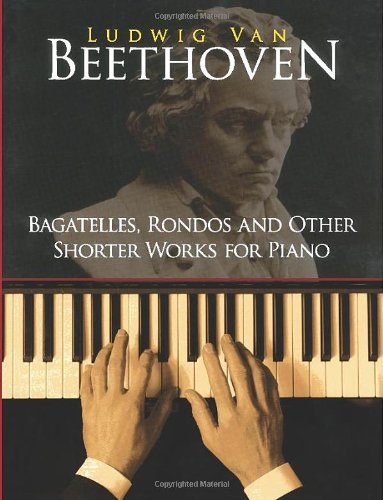 Bagatelles, Rondos and Other Shorter Works for Piano (Dover Music for Piano)