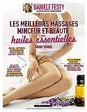 Les meilleurs massages minceur et beauté aux huiles essentielles, guide visuel - Les techniques efficaces ; les points de réflexologie ; 60 automassages expliqués pas à pas