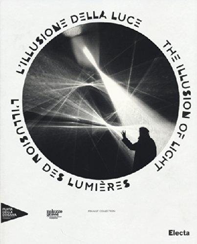 L'illusione della luce. Catalogo della mostra (Venezia, 13 aprile-31 dicembre 2014). Ediz. italiana, inglese e francese