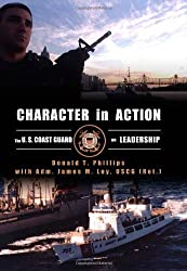 Character in Action: The U.S. Coast Guard on Leadership by Donald T. Phillips (2013-11-15)