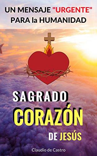 Sagrado Corazón de Jesús: Un Mensaje URGENTE para el Mundo (Libros de espiritualidad Católicos) por Claudio de Castro
