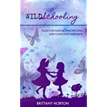 Wildschooling: Guide for Radical Unschooling and Conscious Parenting