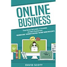 Online Business: This Book Includes 3 Manuscripts: SEO Marketing for Beginners, Advanced Strategies, And Secrets That Will Maximize Your Online Profits