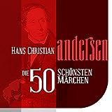 Die 50 schönsten Märchen von Hans Christian Andersen
