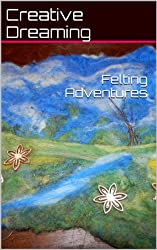Felting Adventures (English Edition)