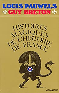 Histoires magiques de l'histoire de France, tome 1 par Louis Pauwels