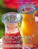 Fruchtwein, Liköre, Most & Säfte: Einfach selber machen (BLV)