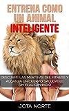 Image de Entrena como un Animal Inteligente: Descubre las mentiras y dogmas del fitness. Alcanza un cuerpo atractivo y saludable