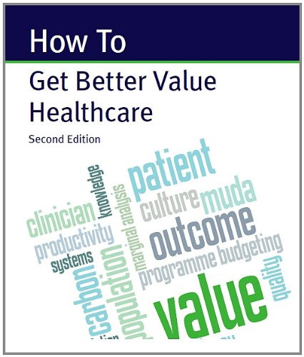 How To Get Better Value Healthcare (How To Handbooks Book 1)