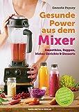 Gesunde Power aus dem Mixer: Smoothies, Suppen, kleine Gerichte & Desserts