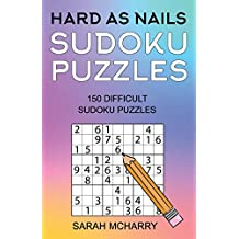 Hard As Nails Sudoku Puzzles: 150 Hard Sudoku Puzzles: Volume 3 (Sudoku Puzzles for Adults)