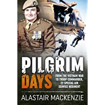 Pilgrim Days: From the Vietnam War to Troop Commander, 22 Special Air Service Regiment